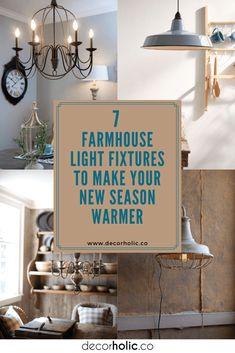 7 Farmhouse Light Fixtures to Make Your New Season Warmer - decorholic.co #decorholic #farmhouselighting #farmhousedesign #lightfixtures #homedecor #decoridea