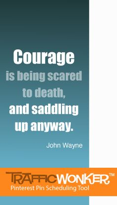Courage is Being Scared to Death, and Saddling Up Anyway | Inspirational Quote by John Wayne (Scheduled via TrafficWonker.com)