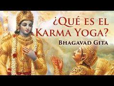 Bhagavad Gita ¿Qué es el Karma Yoga? - Parte 1 - YouTube