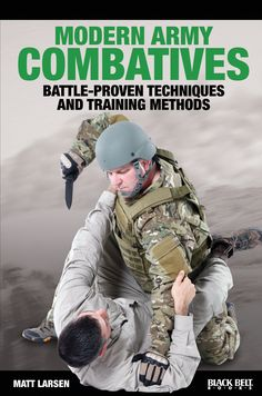 Modern Army Combatives: Battle-Proven Techniques and Training Methods (book)