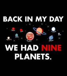 Back in My Day We Had NINE Planets.  Funny black t-shirt.  Holiday gift ideas.