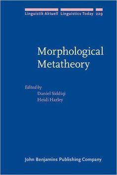 Morphological metatheory / edited by Daniel Siddiqi ; Heidi Harley Publicación Amsterdam ; Philadelphia : John Benjamins Publishing Company, [2016]