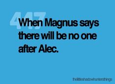 When Magnus says there will be no one after Alec
