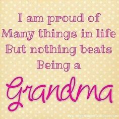Nothing beats being a GRANDMA!