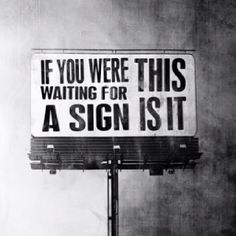 Waiting for a Sign.....this is it
