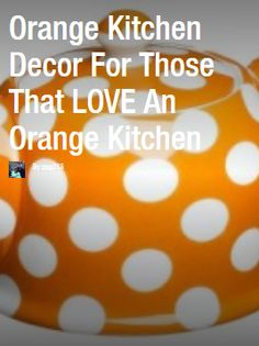 "Great little ""flipboard"" full of really cute orange kitchen decor ideas - http://flip.it/eB1l7"