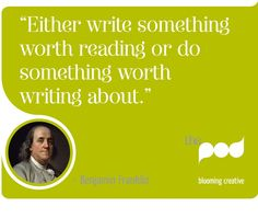 """""""Either write something worth reading or do something worth writing about."""" - Benjamin Franklin #Pearls from #ThePod"""