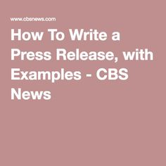 How To Write a Press Release, with Examples - CBS News