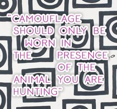 Camouflage should only be worn in the presence of the animal you are hunting. Hunting Quotes, Camouflage, Animals, Animales, Military Camouflage, Animaux, Animal, Deer Hunting Quotes, Animais