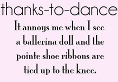Have you ever seen a TRUE ballerina with pointe shoe ribbons tie up that high? No....