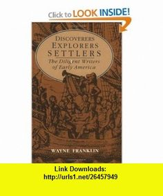 Discoverers, Explorers, Settlers The Diligent Writers of Early America (9780226260723) Wayne Franklin , ISBN-10: 0226260720  , ISBN-13: 978-0226260723 ,  , tutorials , pdf , ebook , torrent , downloads , rapidshare , filesonic , hotfile , megaupload , fileserve