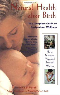 Natural Health after Birth: The Complete Guide to Postpartum Wellness by Aviva Jill Romm, http://www.amazon.com/dp/0892819308/ref=cm_sw_r_pi_dp_sPkLpb0XK0EGK