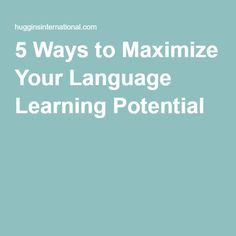 5 Ways to Maximize Your Language Learning Potential