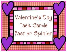 This is a set of 32 Valentine's Day Task cards-Fact or Opinion. Student response sheet and answer key are included. Also included are two poster sheets with the definitions and examples of fact and opinion. Use these fun task cards to help students master the difference between fact or opinion.