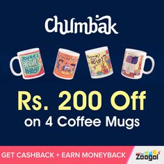 Chumbak : Buy any 4 coffee mugs and get Rs. 200 off on your purchase. Buy via #Zoogol and Get #Cashback + #Moneyback on your purchase, Grab Deal Now!!