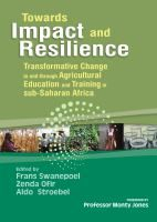 Towards impact and resilience: transformative change in and through agricultural education and training in Sub-Saharan Africa Año: 2014    Libro-e