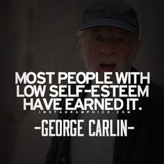 Low Self Esteem George Carlin Quote Graphic