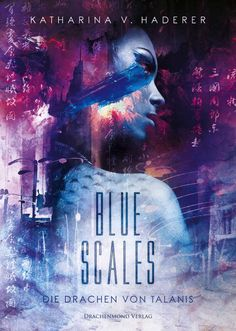Buy Blue Scales: Die Drachen von Talanis by Katharina von Haderer and Read this Book on Kobo's Free Apps. Discover Kobo's Vast Collection of Ebooks and Audiobooks Today - Over 4 Million Titles! Alpha Wolf, High Fantasy, Blues Scale, World Of Books, Cover Design, Let It Be, Reading, Movie Posters, Fictional Characters