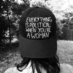 EVERYTHING IS POLITICAL WHEN YOU'RE A WOMAN hand stitched adjustable black cap