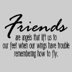 #Friendship #Quotes Friends are angels that lift us up to our feet when our wings have trouble remembering how to fly. http://ift.tt/1frzdCG...