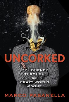 5 Books to Read this Spring: Uncorked: My Journey Through the Crazy World of Wine by Marco Pasanella.