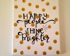 Canvas quote happy people shine brighter hand by kismetcanvas. Canvas Painting Quotes, Canvas Quotes, Diy Canvas Art, Canvas Crafts, Canvas Ideas, Canvas Paintings, Quote Paintings, Disney Paintings, Canvas Canvas