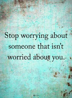 Worry Quotes Stop worrying about someone that isn't worried about you. Amazing Quotes, Great Quotes, Quotes To Live By, Me Quotes, Motivational Quotes, Inspirational Quotes, Friend Quotes, Photo Quotes, Attitude Quotes