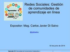 #Aprender3c - Redes Sociales: Gestión de comunidades de aprendizaje en línea. Webinar del martes 3 de junio de 2014 dictado por el Magíster Lic. Carlos Javier Di Salvo en Aprender3C