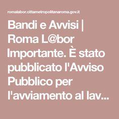 Bandi e Avvisi   Roma L@bor Importante. È stato pubblicato l'Avviso Pubblico per l'avviamento al lavoro delle persone disabili http://romalabor.cittametropolitanaroma.gov.it/pages/lavoro/bandi-e-avvisi