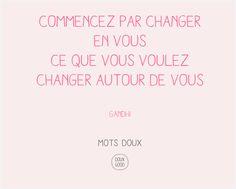 Mots doux Doux Good Commencez par changer en vous ce que vous voulez changer autour de vous Gandhi #motsdoux #changer #vivre #bonheur #DouxGood