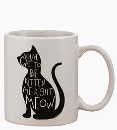 Great gift for a mom who loves cats. You've Cat To Be Kitten Me Right Meow black cat themed coffee mug. Coffee Mug Quotes, Cat Coffee Mug, Cat Mug, Coffee Humor, Coffee Mugs Vintage, Funny Coffee Cups, Coffee Mug Display, Mug Art, Right Meow