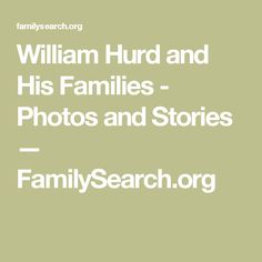 William Hurd and His Families - Photos and Stories — FamilySearch.org