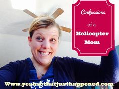 Confessions of a Helicopter Mom - Yeah...So That Just Happened...Yeah…So That Just Happened…
