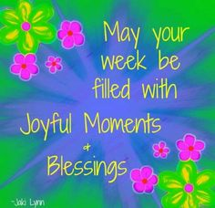 Have a wonderful week, thank God for all of your blessings New Week Quotes, Happy Day Quotes, Morning Love Quotes, Weekend Quotes, Morning Greetings Quotes, Good Night Quotes, Morning Images, Morning Thoughts, Everyday Quotes