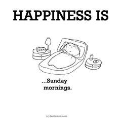 http://lastlemon.com/happiness/ha0084/ HAPPINESS IS...Sunday mornings.