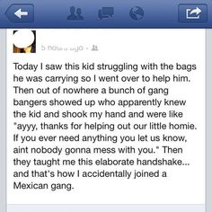 And that's how I accidentally joined a Mexican gang. Sounds like me. Haha I don't know why I found this so funny but I did! My Tumblr, Tumblr Funny, Funny Memes, Jokes, Funny Cute, The Funny, That's Hilarious, Scary Funny, Haha