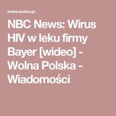 NBC News: Wirus HIV w leku firmy Bayer [wideo] - Wolna Polska - Wiadomości