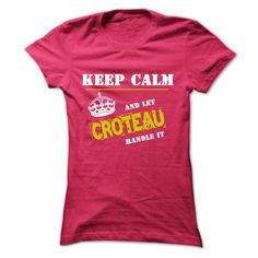 If youre a CROTEAU, then this is for you! Let people know that whatever the problem that arises, there is no need to stress, you can handle it.