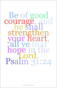 Gallery Delany: Psalms Wall Art This verse from Psalm 31:24 is currently available. Bring some new life to your walls, home, apartment, condo or getaway; great gift at holiday, or any time... - Digita