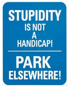 """At least once per month, I can't park because somebody parked in a """"Handicapped Parking Only"""" spot, saying they are going to """"just run in for a minute"""". Grrrrrrr! I think I'll print out a few copies of this sign and keep it handy to dole out to those who deserve it. Okay, I feel better now. :)"""