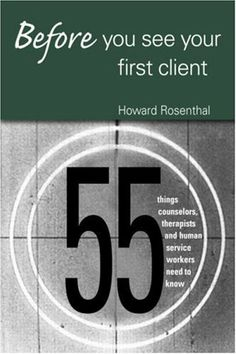 Before You See Your First Client: 55 Things Counselors, Therapists and Human Service Workers Need to Know by Howard Rosenthal. $14.38. 170 pages. Publisher: Routledge (March 16, 2007)