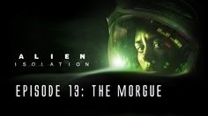 Alien: Isolation - Ep. 13 - The Morgue
