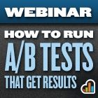 Webinar #5- How to Run A/B Tests that Get REAL Results