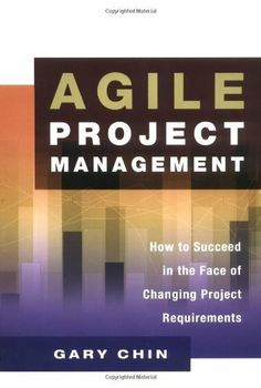 Agile Project Management: How to Succeed in the Face of Changing Project Requirements by Gary Chin. $22.25. 224 pages. Publisher: AMACOM (November 30, 2003). Author: Gary Chin