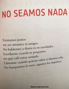 No seamos nada -ff The Words, More Than Words, Poetry Quotes, Words Quotes, Sayings, Some Quotes, Best Quotes, Love Phrases, Sad Love