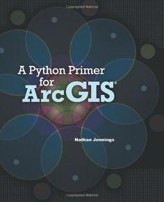 A Python Primer for ArcGIS®