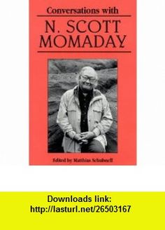 Conversations with N. Scott Momaday (Literary Conversations) (9780878059591) Mathias Schubnell, N. Scott Momaday, Matthias Schubnell , ISBN-10: 0878059598  , ISBN-13: 978-0878059591 ,  , tutorials , pdf , ebook , torrent , downloads , rapidshare , filesonic , hotfile , megaupload , fileserve