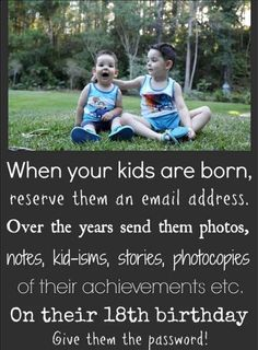 When your kids (grandkids!) are born, reserve them an email address.  Over the years send them photos, notes, kidisms, photocopies of their achievements, etc.  On their 18th birthday, give them the password!!!!!!!!