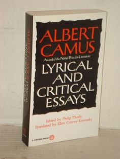 albert camus lyrical and critical essays quotes Discover albert camus famous and rare quotes share albert camus quotations about life, heart and giving  albert camus (2012) lyrical and critical essays.
