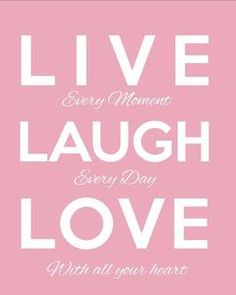1000+ images about Live ~ Love ~ Laugh on Pinterest ...